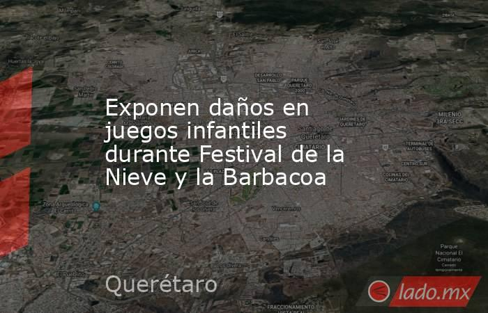 Exponen daños en juegos infantiles durante Festival de la Nieve y la Barbacoa. Noticias en tiempo real
