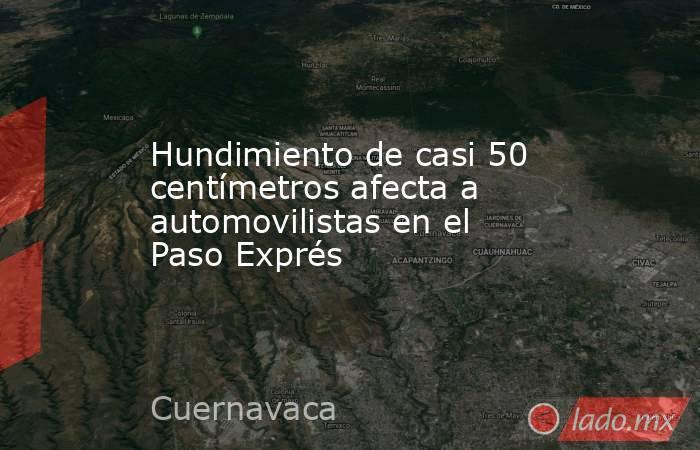 Hundimiento de casi 50 centímetros afecta a automovilistas en el Paso Exprés. Noticias en tiempo real