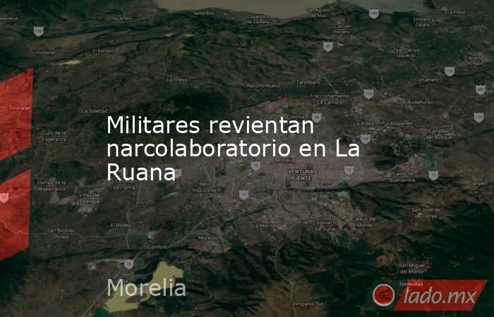 Militares revientan narcolaboratorio en La Ruana. Noticias en tiempo real