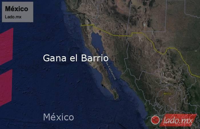 Gana el Barrio. Noticias en tiempo real