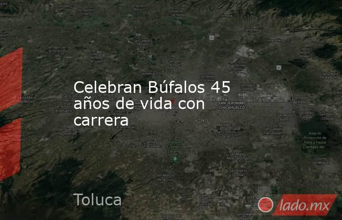 Celebran Búfalos 45 años de vida con carrera. Noticias en tiempo real