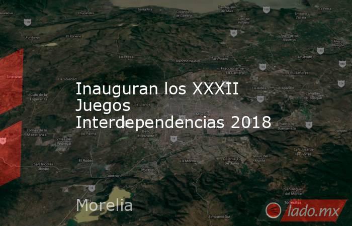 Inauguran los XXXII Juegos Interdependencias 2018. Noticias en tiempo real