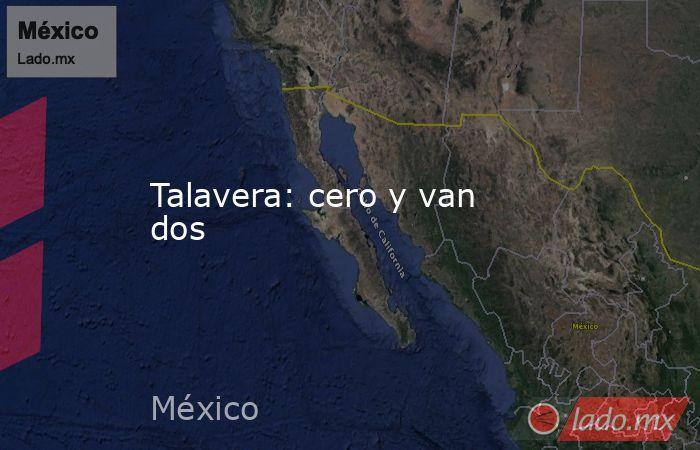Talavera: cero y van dos. Noticias en tiempo real
