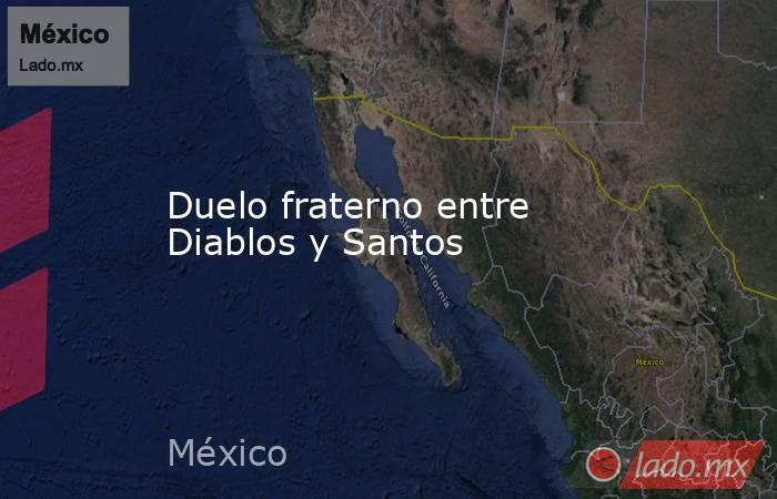 Duelo fraterno entre Diablos y Santos. Noticias en tiempo real