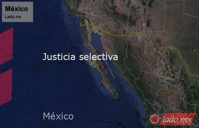 Justicia selectiva. Noticias en tiempo real