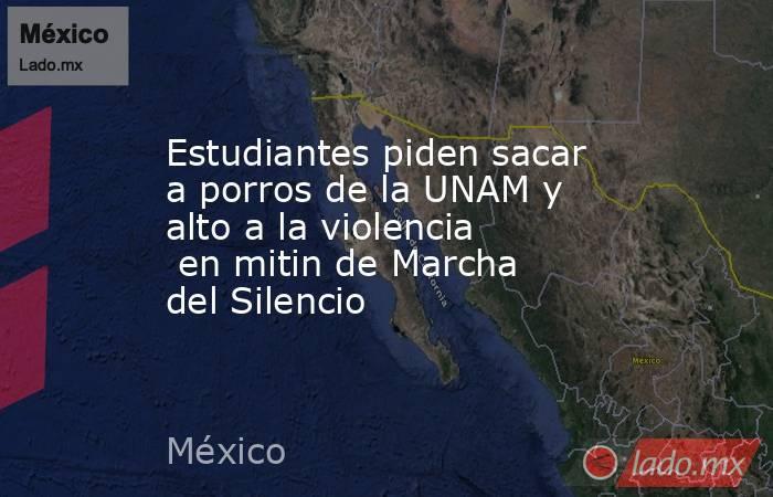 Estudiantes piden sacar a porros de la UNAM y alto a la violencia en mitin de Marcha del Silencio. Noticias en tiempo real