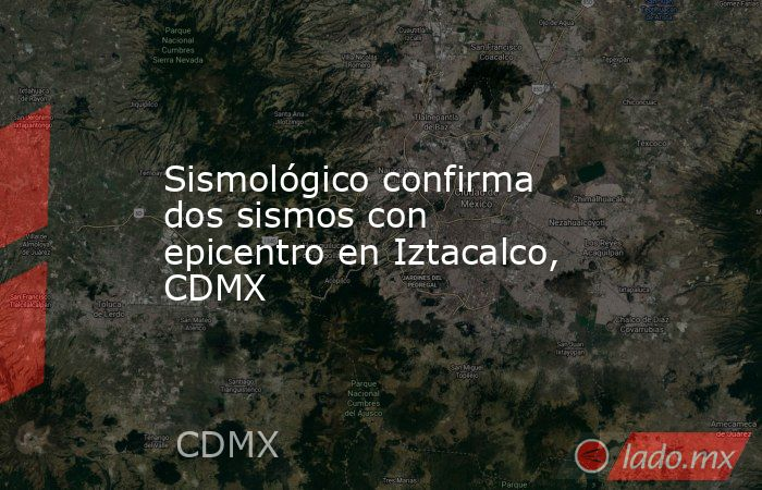 Sismológico confirma dos sismos con epicentro en Iztacalco, CDMX. Noticias en tiempo real
