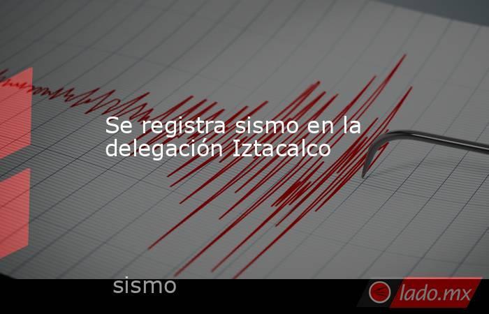 Se registra sismo en la delegación Iztacalco. Noticias en tiempo real