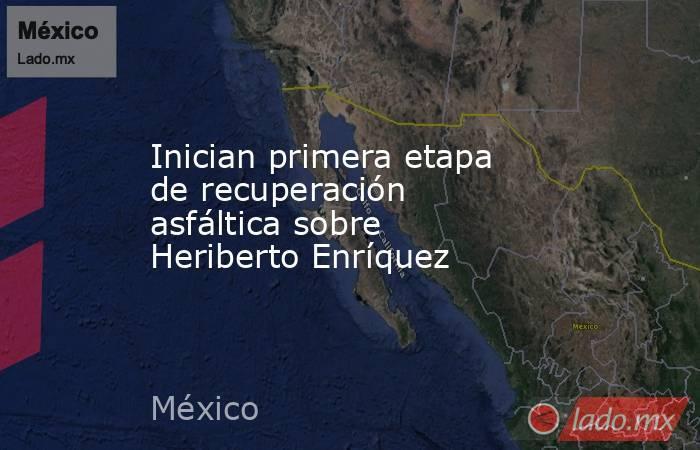 Inician primera etapa de recuperación asfáltica sobre Heriberto Enríquez. Noticias en tiempo real