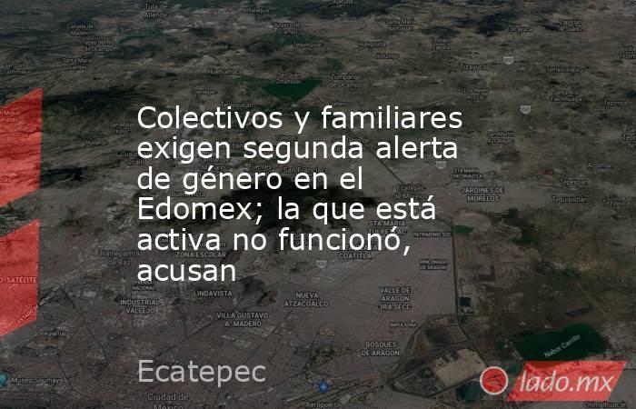 Colectivos y familiares exigen segunda alerta de género en el Edomex; la que está activa no funcionó, acusan. Noticias en tiempo real
