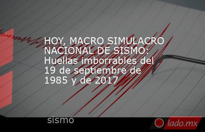 HOY, MACRO SIMULACRO NACIONAL DE SISMO: Huellas imborrables del 19 de septiembre de 1985 y de 2017. Noticias en tiempo real