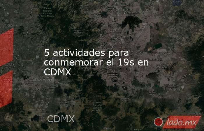5 actividades para conmemorar el 19s en CDMX. Noticias en tiempo real
