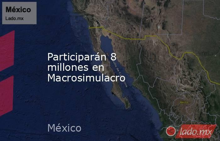 Participarán 8 millones en Macrosimulacro. Noticias en tiempo real