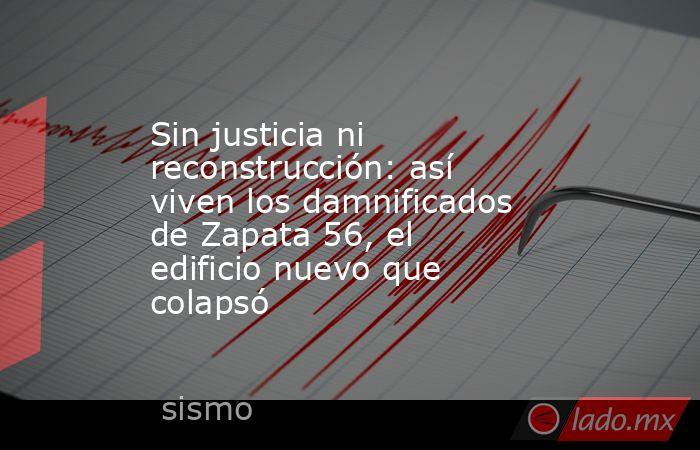 Sin justicia ni reconstrucción: así viven los damnificados de Zapata 56, el edificio nuevo que colapsó. Noticias en tiempo real