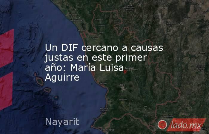 Un DIF cercano a causas justas en este primer año: María Luisa Aguirre. Noticias en tiempo real