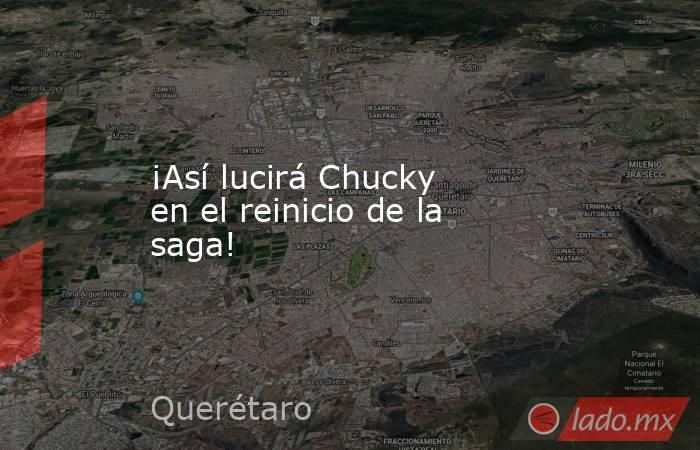 ¡Así lucirá Chucky en el reinicio de la saga!. Noticias en tiempo real
