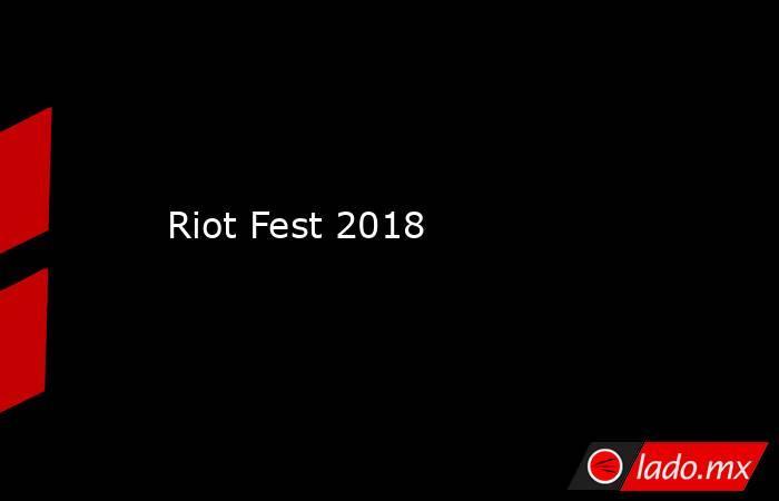 Riot Fest 2018. Noticias en tiempo real