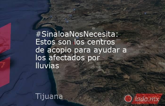 #SinaloaNosNecesita: Estos son los centros de acopio para ayudar a los afectados por lluvias. Noticias en tiempo real
