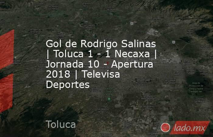 Gol de Rodrigo Salinas | Toluca 1 - 1 Necaxa | Jornada 10 - Apertura 2018 | Televisa Deportes. Noticias en tiempo real