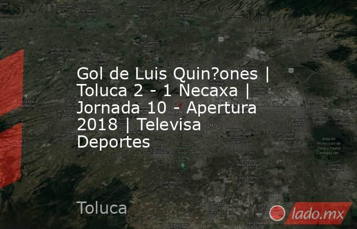 Gol de Luis Quin?ones | Toluca 2 - 1 Necaxa | Jornada 10 - Apertura 2018 | Televisa Deportes. Noticias en tiempo real