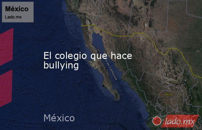 El colegio que hace bullying. Noticias en tiempo real