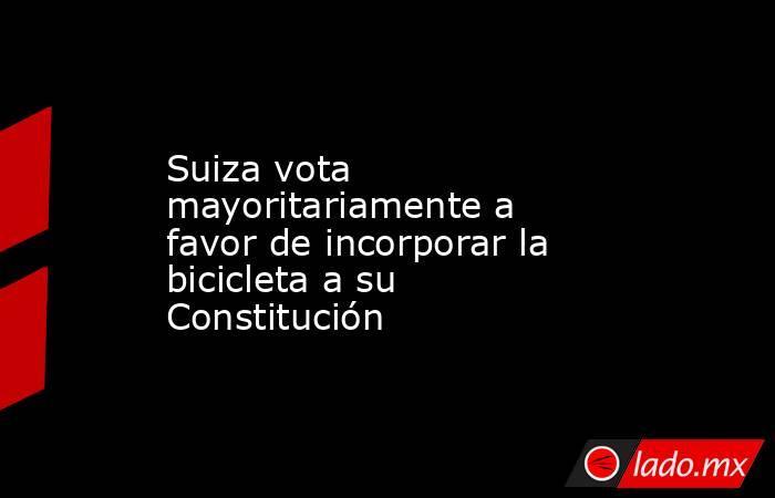 Suiza vota mayoritariamente a favor de incorporar la bicicleta a su Constitución. Noticias en tiempo real