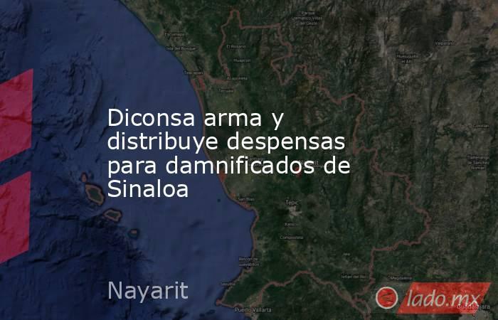 Diconsa arma y distribuye despensas para damnificados de Sinaloa. Noticias en tiempo real