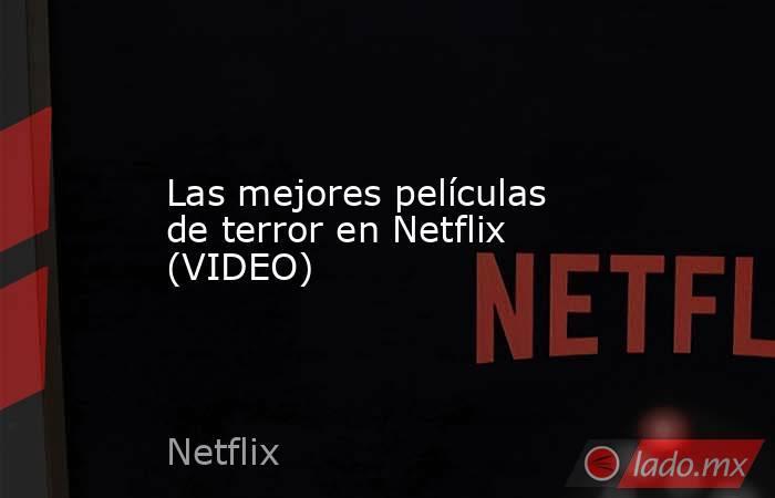 Las mejores películas de terror en Netflix (VIDEO). Noticias en tiempo real