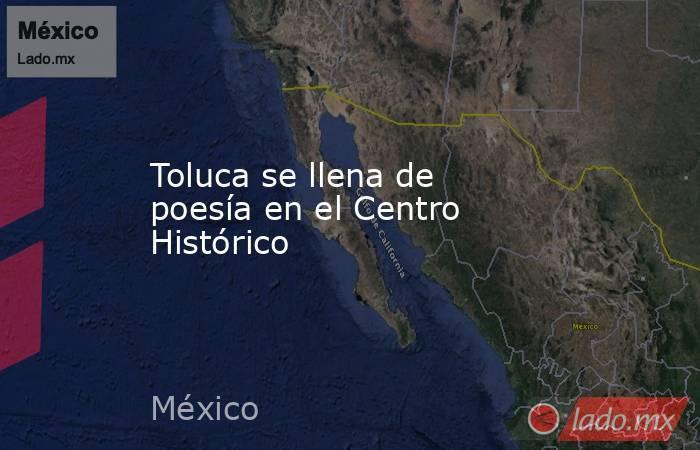 Toluca se llena de poesía en el Centro Histórico. Noticias en tiempo real