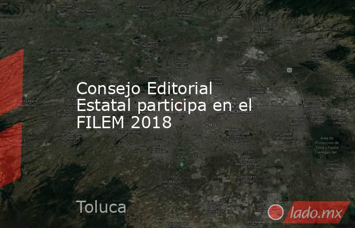 Consejo Editorial Estatal participa en el FILEM 2018. Noticias en tiempo real
