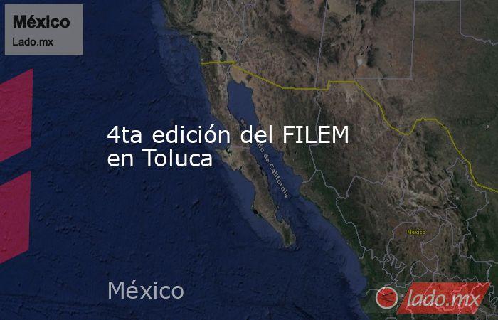 4ta edición del FILEM en Toluca. Noticias en tiempo real