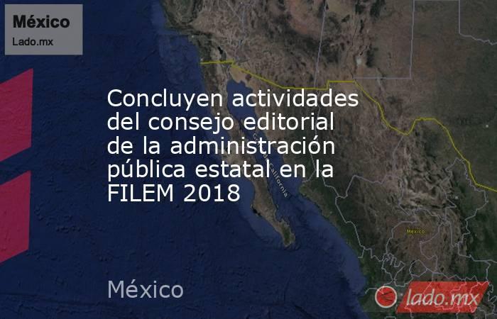 Concluyen actividades del consejo editorial de la administración pública estatal en la FILEM 2018. Noticias en tiempo real