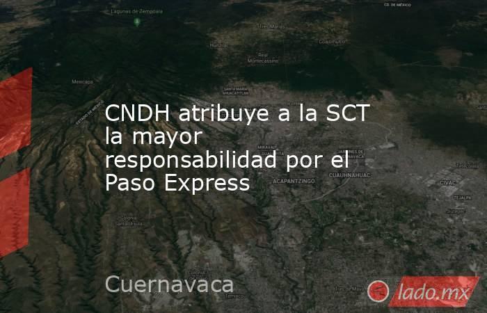 CNDH atribuye a la SCT la mayor responsabilidad por el Paso Express. Noticias en tiempo real