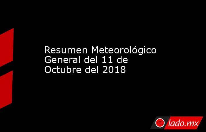 Resumen Meteorológico General del 11 de Octubre del 2018. Noticias en tiempo real