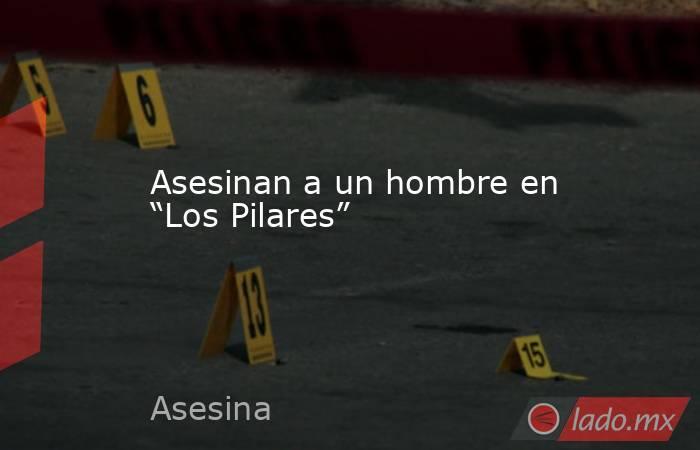 """Asesinan a un hombre en """"Los Pilares"""". Noticias en tiempo real"""