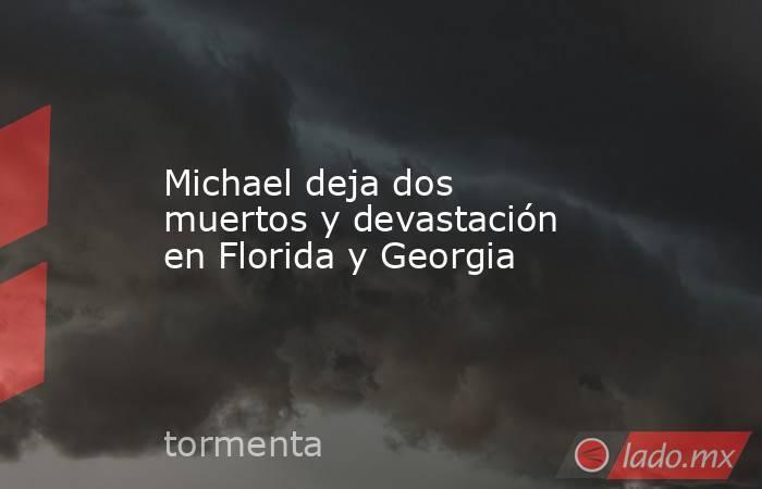 Michael deja dos muertos y devastación en Florida y Georgia. Noticias en tiempo real