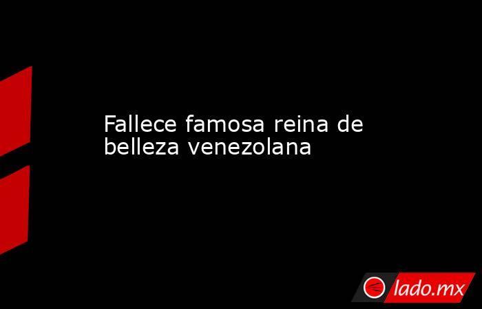 Fallece famosa reina de belleza venezolana . Noticias en tiempo real