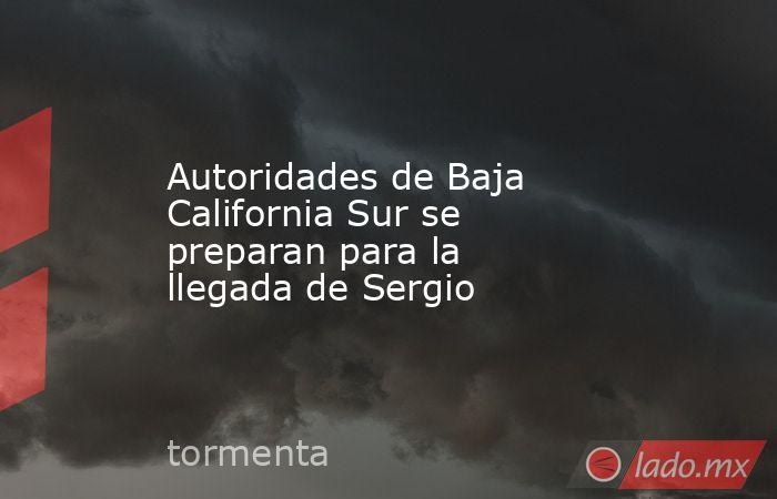 Autoridades de Baja California Sur se preparan para la llegada de Sergio. Noticias en tiempo real