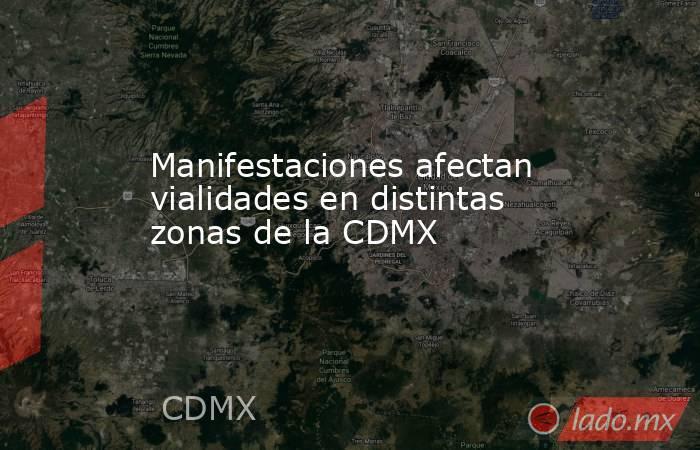 Manifestaciones afectan vialidades en distintas zonas de la CDMX. Noticias en tiempo real
