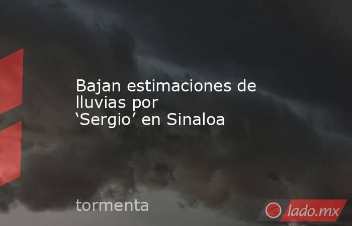 Bajan estimaciones de lluvias por 'Sergio' en Sinaloa. Noticias en tiempo real
