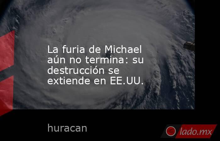 La furia de Michael aún no termina: su destrucción se extiende en EE.UU.. Noticias en tiempo real