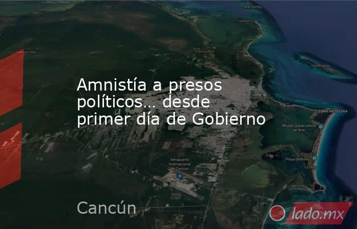 Amnistía a presos políticos… desde primer día de Gobierno. Noticias en tiempo real