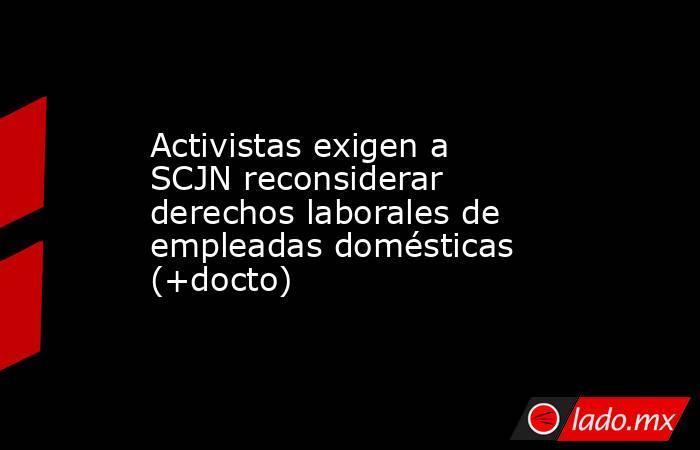 Activistas exigen a SCJN reconsiderar derechos laborales de empleadas domésticas (+docto). Noticias en tiempo real