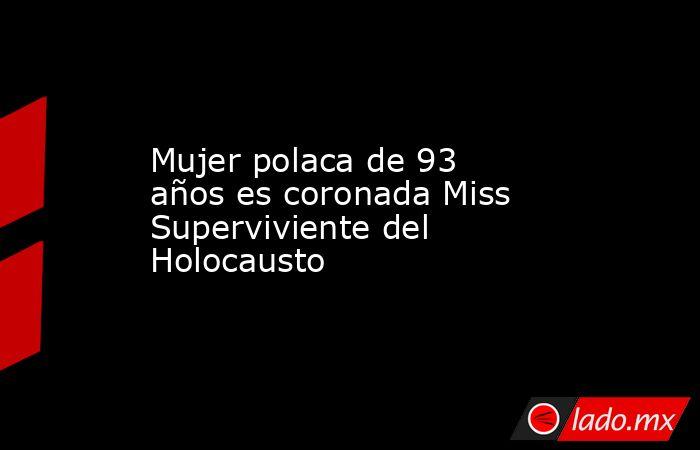 Mujer polaca de 93 años es coronada Miss Superviviente del Holocausto. Noticias en tiempo real