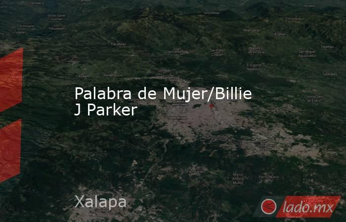 Palabra de Mujer/Billie J Parker. Noticias en tiempo real