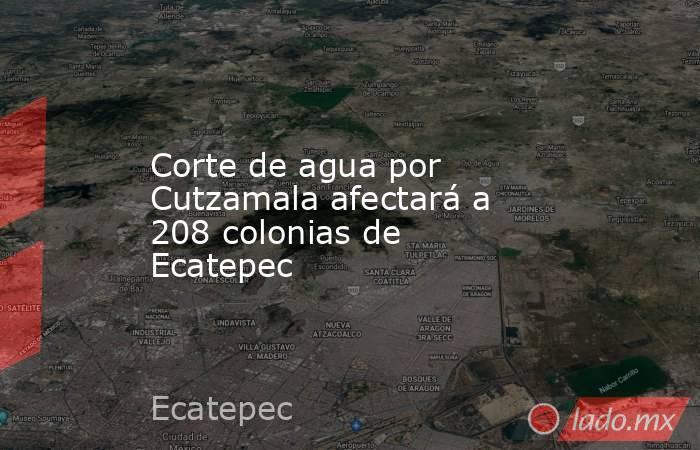 Corte de agua por Cutzamala afectará a 208 colonias de Ecatepec. Noticias en tiempo real