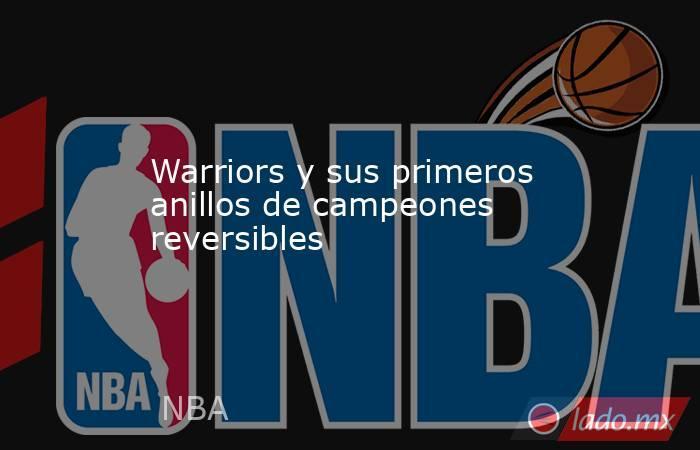Warriors y sus primeros anillos de campeones reversibles. Noticias en tiempo real