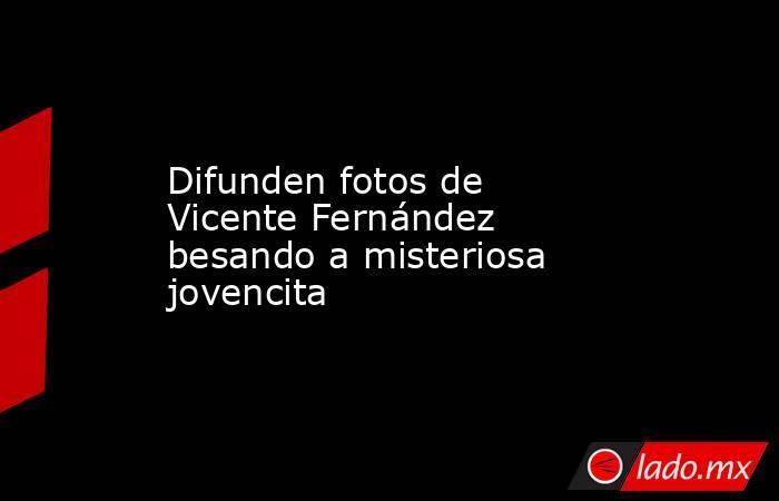 Difunden fotos de Vicente Fernández besando a misteriosa jovencita. Noticias en tiempo real