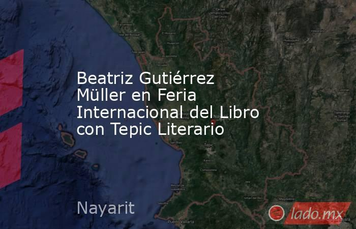 Beatriz Gutiérrez Müller en Feria Internacional del Libro con Tepic Literario. Noticias en tiempo real