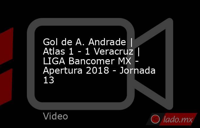 Gol de A. Andrade | Atlas 1 - 1 Veracruz | LIGA Bancomer MX - Apertura 2018 - Jornada 13. Noticias en tiempo real
